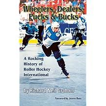 Wheelers, Dealers, Pucks & Bucks: A Rocking History of Roller Hockey International