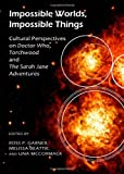 Impossible Worlds, Impossible Things: Cultural Perspectives on Doctor Who, Torchwood and the Sarah Jane Adventures, Ross P. Garner, Melissa Beattie and Una McCormack, 1443819603