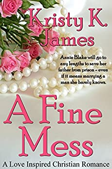 A Fine Mess: A Love Inspired Christian Romance by [James, Kristy K.]