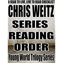 CHRIS WEITZ: SERIES READING ORDER: A READ TO LIVE, LIVE TO READ CHECKLIST [Young World Trilogy Series]