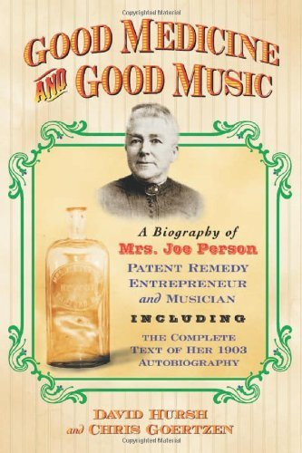 Good Medicine and Good Music: A Biography of Mrs. Joe Person, Patent Remedy Entrepreneur and Musician, Including the Complete Text of Her 1903 Autobiography by David W. Hursh (2009-06-13)