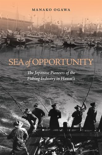 Sea Of Opportunity  The Japanese Pioneers Of The Fishing Industry In Hawaii