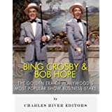 Bing Crosby and Bob Hope: The Golden Era of Hollywood's Most Popular Show Business Stars