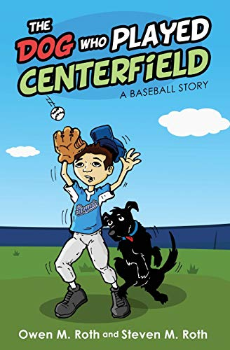 The Dog Who Played Centerfield: A Baseball Story ()