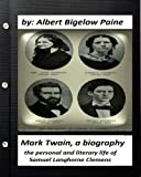 Mark Twain: A Biography, 4 volumes (1912) by Albert Bigelow Paine (ILLUSTRATED): the personal and literary life of Samuel Langhorne Clemens