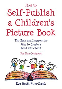 Book How to Self-Publish a Children's Picture Book: The Easy and Inexpensive Way to Create a Book and eBook: For Non-Designers