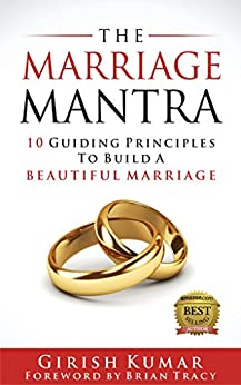 The Marriage Mantra: 10 Guiding Principles to Build a Beautiful Marriage by [Kumar, Girish]