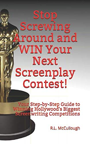 Stop Screwing Around and WIN Your Next Screenplay Contest!: Your