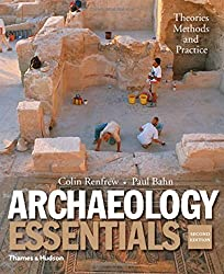 Archaeology Essentials: Theories, Methods and Practice