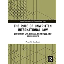The Rule of Unwritten International Law: Customary Law, General Principles, and World Order (Routledge Research in International Law)