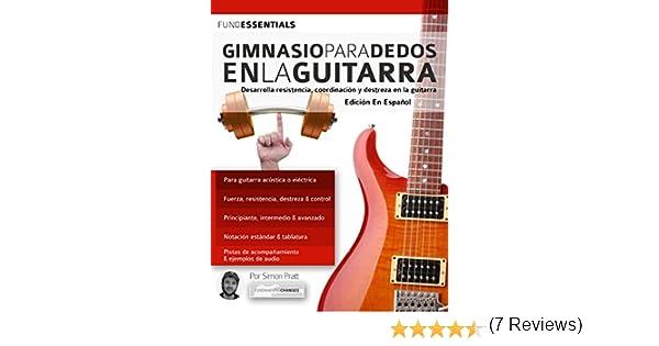 Gimnasio para dedos en la guitarra: Desarrolla resistencia, coordinación, destreza y velocidad en la guitarra (tocar la guitarra) eBook: Simon Pratt, ...