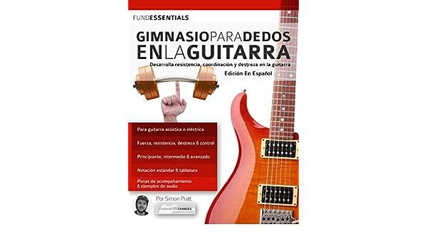 Gimnasio para dedos en la guitarra: Desarrolla resistencia, coordinación, destreza y velocidad en la guitarra (tocar la guitarra) (Spanish Edition) - Kindle ...