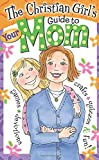 The Christian Girl's Guide to Your Mom - Best Reviews Guide