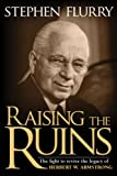 Raising the Ruins: The Fight to Revive the Legacy of Herbert W. Armstrong by Stephen Flurry front cover