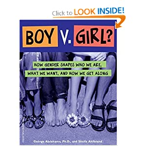 Boy V. Girl?: How Gender Shapes Who We Are, What We Want, and How We Get Along
