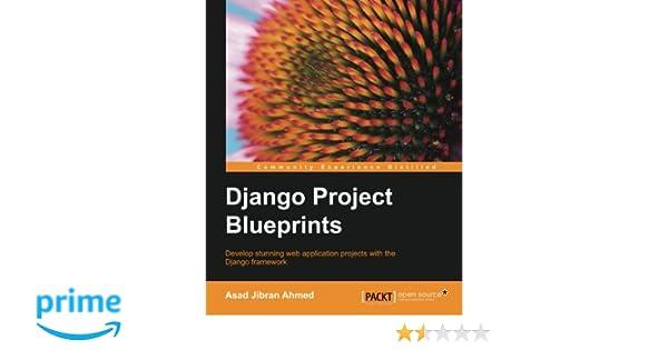 Django project blueprints asad jibran ahmed 9781783985425 amazon django project blueprints asad jibran ahmed 9781783985425 amazon books malvernweather Choice Image