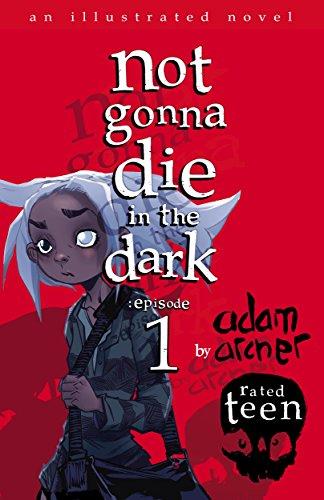 not gonna die in the dark: episode 1: a supernatural thriller by [Archer, Adam]