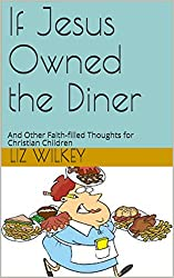 If Jesus Owned the Diner: And Other Faith-filled Thoughts for Christian Children (Poems from The Pew Book 2)