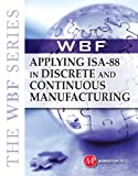 THE WBF BOOK SERIES-Applying ISA 88 In Discrete and Continuous Manufacturing