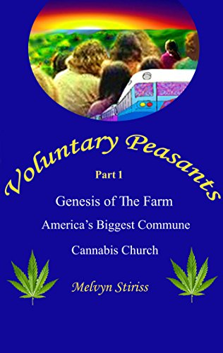 Voluntary Peasants-A Psychedelic Journey to the Ultimate Hippie Commune-The Farm, Part 1: Genesis of  The Farm Commune and Cannabis Church