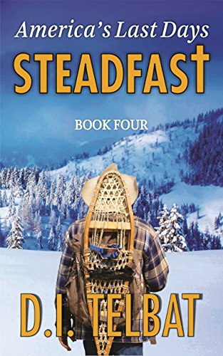STEADFAST Book Four: America's Last Days (The Steadfast Series 4) by [Telbat, D.I.]