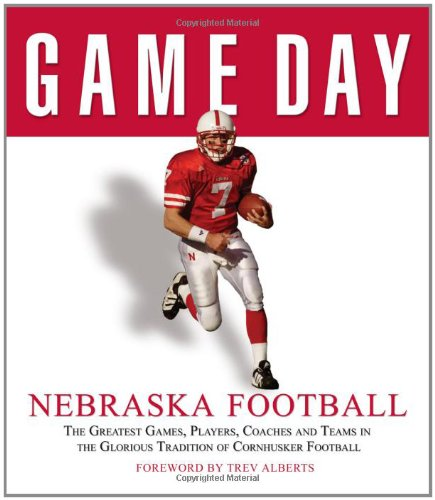 Download Game Day: Nebraska Football: The Greatest Games, Players, Coaches and Teams in the Glorious Tradition of Cornhusker Football PDF ePub book