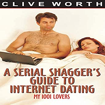 A Serial Shagger's Guide to Internet Dating: Clive Worth ...