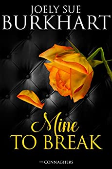 Mine to Break (The Connaghers Book 6) by [Burkhart, Joely Sue]