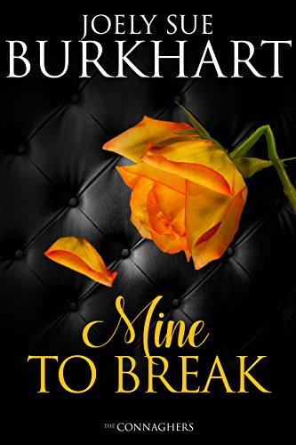 Mine to Break (The Connaghers Book 6) ()