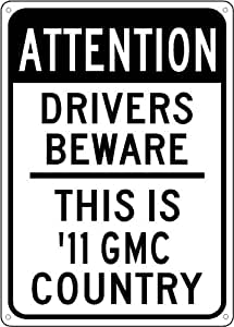 2011 11 GMC SIERRA 2500 Drivers Beware Sign - 10 x 14 Inches