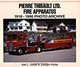 img - for Pierre Thibault Ltd. Fire Apparatus 1918-1990 (Photo Archives) by Joel Gebet (2002-11-01) book / textbook / text book