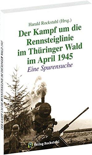 Der Kampf um die Rennsteiglinie im Thüringer Wald im April 1945: Eine Spurensuche Nicht gebunden – 16. Juli 2003 Harald Rocktuhl Verlag Rockstuhl 3932554426 LA9783932554421