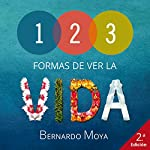 123 Formas de ver la vida [123 Ways of Seeing Life] | Bernardo Moya