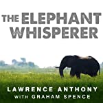 The Elephant Whisperer: My Life with the Herd in the African Wild | Lawrence Anthony,Graham Spence