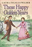 These Happy Golden Years[ THESE HAPPY GOLDEN YEARS ] by Wilder, Laura Ingalls (Author) Oct-14-53[ Hardcover ]