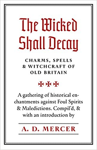 The Wicked Shall Decay: Charms, Spells and Witchcraft of Old