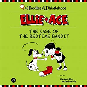 Ellie + Ace: The Case of the Bedtime Bandit Audiobook