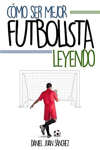 Cómo ser mejor futbolista leyendo de Daniel Juan Sánchez