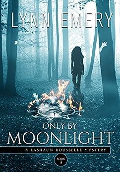 Only By Moonlight: Book 3 (LaShaun Rousselle Mysteryies) by [Emery, Lynn]
