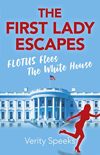 The First Lady Escapes: FLOTUS Flees The White House by Roundfire Books