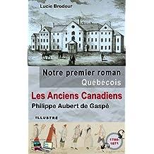 Notre premier roman Québécois : Les anciens Canadiens (illustré): Philippe Aubert de Gaspé (Histoire de la Nouvelle-France) (French Edition)