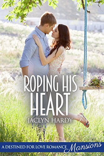 Roping His Heart (Destined For Love: Mansions) by [Hardy, Jaclyn]