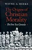 The Origins of Christian Morality, Wayne A. Meeks, 0300056400