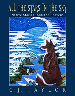 All the Stars in the Sky: Native Stories from the Heavens by [Taylor, C.J.]