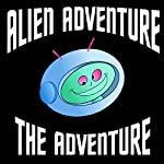 Alien Adventure: The Adventure (Dramatized) | Jon Freda