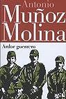 Ardor guerrero par Muñoz Molina