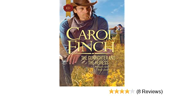 The Gunfighter And The Heiress Kindle Edition By Carol Finch