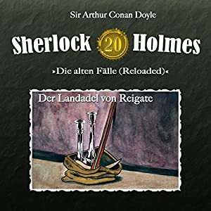 Der Landadel von Reigate (Sherlock Holmes - Die alten Fälle 20 [Reloaded]) Hörspiel
