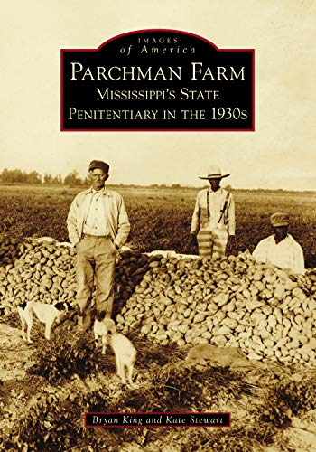 Parchman Farm: Mississippis State Penitentiary in the 1930s (Images of America) Bryan King