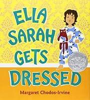 Ella Sarah Gets Dressed by Chodos-Irvine,…